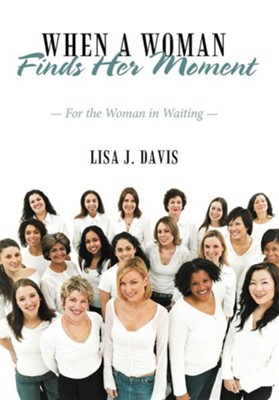 When a Woman Finds Her Moment: For the Woman in Waiting  -     By: Lisa J. Davis