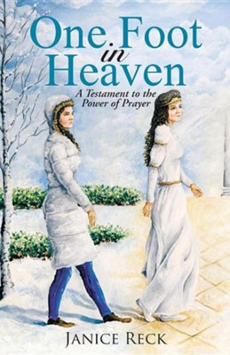 One Foot in Heaven: A Testament to the Power of Prayer  -     By: Janice Reck