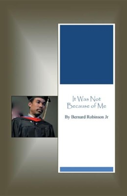 It Was Not Because of Me  -     By: Bernard Robinson Jr.