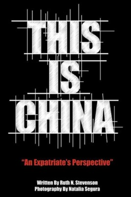 This Is China: An Expatriate's Perspective  -     By: Ruth N. Stevenson