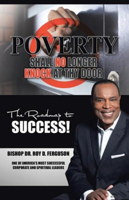 Poverty Shall No Longer Knock at Thy Door: The Roadmap to Success  -     By: Roy D. Ferguson