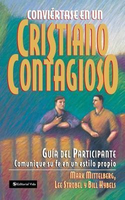 Conviertase en un Cristiano Contagioso = Becoming a Contagious ChristianStudy Guide Edition  -     By: Bill Hybels, Mark Mittelberg, Lee Strobel