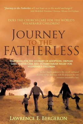 Journey to the Fatherless, Paperback   -     By: Lawrence E. Bergeron