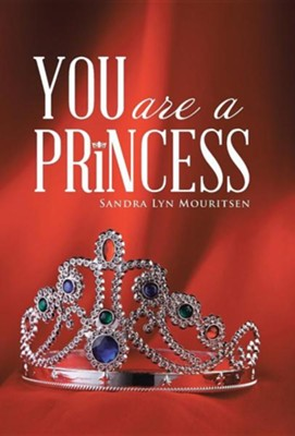 You Are a Princess  -     By: Sandra Lyn Mouritsen