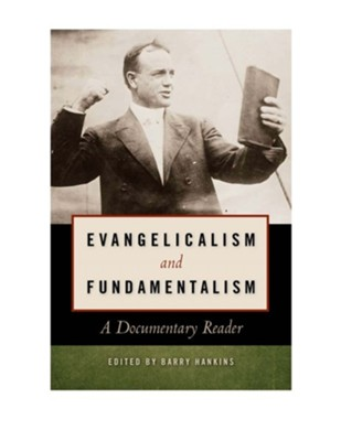 Evangelicalism and Fundamentalism: A Documentary Reader  -     By: Barry Hankins