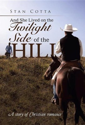 And She Lived on the Twilight Side of the Hill: A Story of Christian Romance  -     By: Stan Cotta