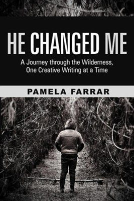 He Changed Me: A Journey Through the Wilderness, One Creative Writing at a Time  -     By: Pamela Farrar