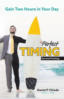 Perfecttiming: Here's the Secret to Gaining Two Hours in Your Day...  -     By: Daniel P. Chiodo