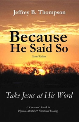 Because He Said So (Second Edition): Take Jesus at His Word  -     By: Jeffrey B. Thompson