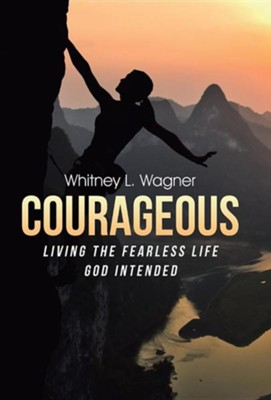 Courageous: Living the Fearless Life God Intended  -     By: Whitney L. Wagner