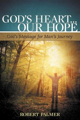 God's Heart... Our Hope: God's Message for Man's Journey  -     By: Robert Palmer