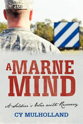 A Marne Mind: A Soldier's War with Recovery  -     By: Cy Mulholland