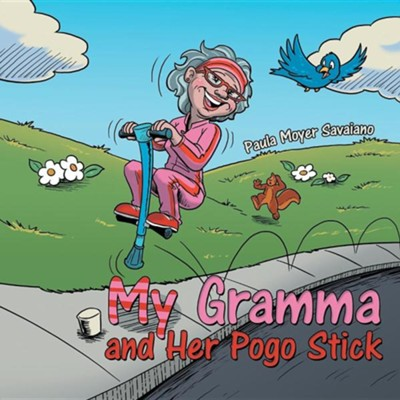 My Gramma and Her Pogo Stick  -     By: Paula Moyer Savaiano