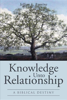 Knowledge Unto Relationship: A Biblical Destiny  -     By: Jeffrey L. Romine