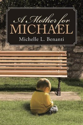 A Mother for Michael  -     By: Michelle L. Benanti
