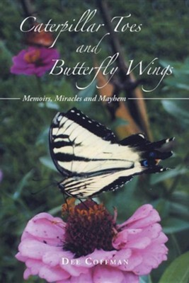 Caterpillar Toes and Butterfly Wings: Memoirs, Miracles and Mayhem  -     By: Dee Coffman