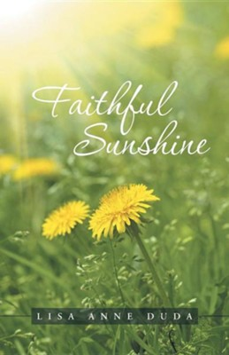 Faithful Sunshine  -     By: Lisa Anne Duda