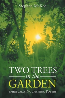 Two Trees in the Garden: Spiritually Nourishing Poetry  -     By: Stephen McKee
