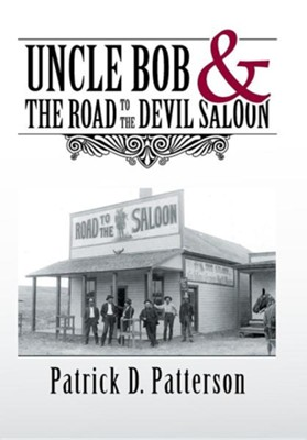 Uncle Bob & the Road to the Devil Saloon  -     By: Patrick D. Patterson
