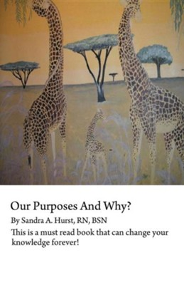 Our Purposes and Why?: This Is a Must Read Book That Could Change You for Life!  -     By: Sandra A. Hurst R.N.