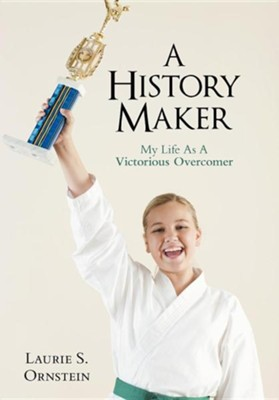 A History Maker: My Life as a Victorious Overcomer  -     By: Laurie S. Ornstein