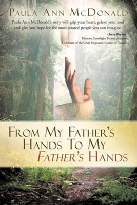 From My Father's Hands to My Father's Hands  -     By: Paula Ann McDonald