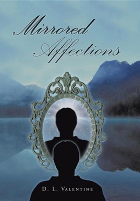 Mirrored Affections  -     By: D.L. Valentine