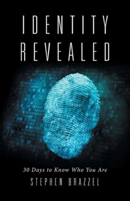 Identity Revealed: 30 Days to Know Who You Are  -     By: Stephen Brazzel