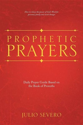 Prophetic Prayers: Daily Prayer Guide Based on the Book of Proverbs  -     By: Julio Severo