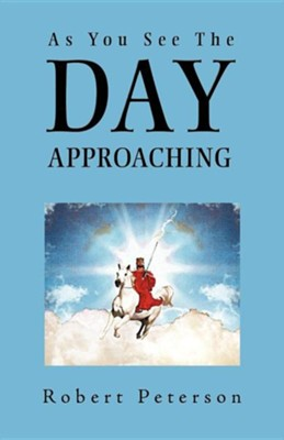 As You See the Day Approaching  -     By: Robert Peterson
