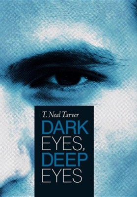 Dark Eyes, Deep Eyes  -     By: T. Neal Tarver