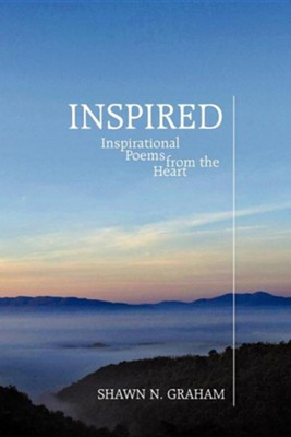 Inspired: Inspirational Poems from the Heart  -     By: Shawn N. Graham