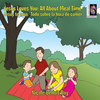 Jesus Loves You: Jesus Te AMA: All about Meal Time: Todo Sobre La Hora de Comer  -     By: Nicole Benoit-Roy