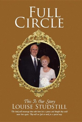 Full Circle: This Is Our Story  -     By: Louise Studstill