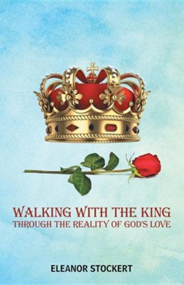 Walking with the King: Through the Reality of God's Love  -     By: Eleanor Stockert