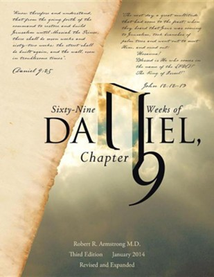Sixty-Nine Weeks of Daniel, Chapter 9: An Examination of the Proposed Dates  -     By: Robert R. Armstrong M.D.