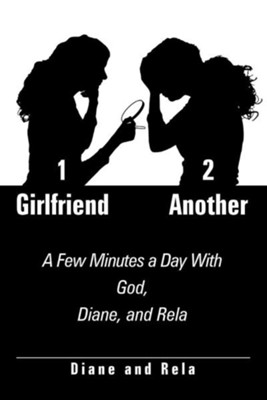 1 Girlfriend 2 Another: A Few Minutes a Day with God, Diane, and Rela  -     By: Diane & Rela