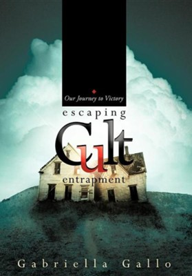 Escaping Cult Entrapment: Our Journey to Victory  -     By: Gabriella Gallo