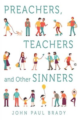 Preachers, Teachers and Other Sinners  -     By: John Paul Brady