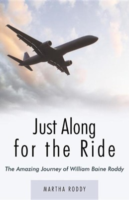 Just Along for the Ride: The Amazing Journey of William Baine Roddy  -     By: Martha Roddy