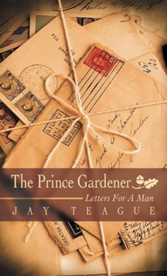 The Prince Gardener: Letters for a Man  -     By: Jay Teague