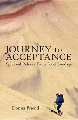 Journey to Acceptance: Spiritual Release from Food Bondage  -     By: Donna Friend