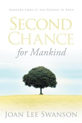 Second Chance for Mankind: Another Look at the Garden of Eden  -     By: Joan Lee Swanson