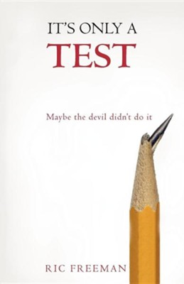 It's Only a Test: Maybe the Devil Didn't Do It  -     By: Ric Freeman