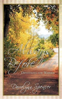 Always Before Me: Devotions for Women  -     By: Davalynn Spencer