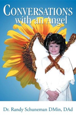 Conversations with an Angel  -     By: Dr. Randy Schuneman