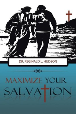 Maximize Your Salvation  -     By: Reginald L. Hudson