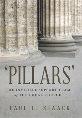 'Pillars': The Invisible Support Team of the Local Church  -     By: Paul L. Staack