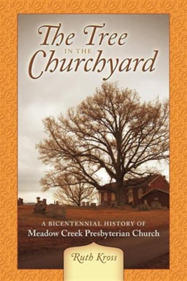 The Tree in the Churchyard: A Bicentennial History of Meadow Creek Presbyterian Church  -     By: Ruth Kross