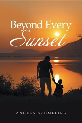 Beyond Every Sunset  -     By: Angela Schmeling